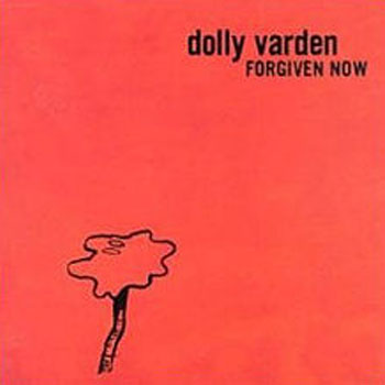 Dolly Varden<BR>Forgiven Now (2002)