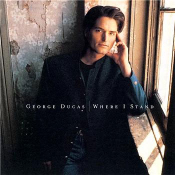 George Ducas<BR>Where I Stand (1997)
