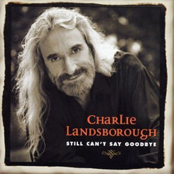 Charlie Landsborough<BR>Still Can't Say Goodbye (1999)