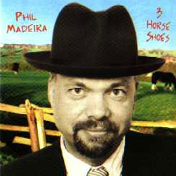 Phil Madeira<BR>3 Horse Shoes (2000)
