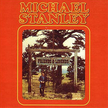 Michael Stanley<BR>Friends & Legends (1973)